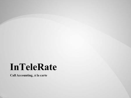 InTeleRate Call Accounting, á la carte. InTeleRate. Founded in 2010 as a collaboration between two call accounting industry leaders. We equip the enterprise.