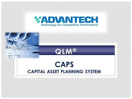 QLM ® CAPS CAPITAL ASSET PLANNING SYSTEM. QLM ® CAPS The focus should be on getting it right the first time. QLM Capital Asset Planning System (CAPS)