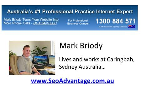 Mark Briody Lives and works at Caringbah, Sydney Australia… www.SeoAdvantage.com.au.