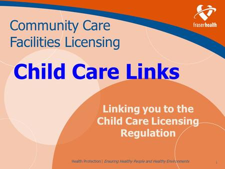 1 Health Protection | Ensuring Healthy People and Healthy Environments Community Care Facilities Licensing Child Care Links Linking you to the Child Care.