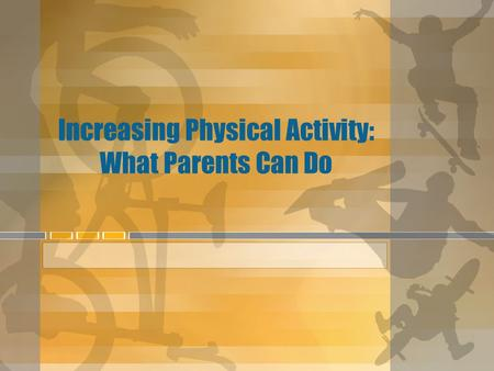 Increasing Physical Activity: What Parents Can Do.