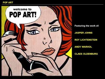 Featuring the work of: JASPER JOHNS ROY LICHTENSTEIN ANDY WARHOL
