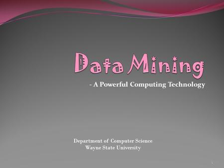 - A Powerful Computing Technology Department of Computer Science Wayne State University 1.