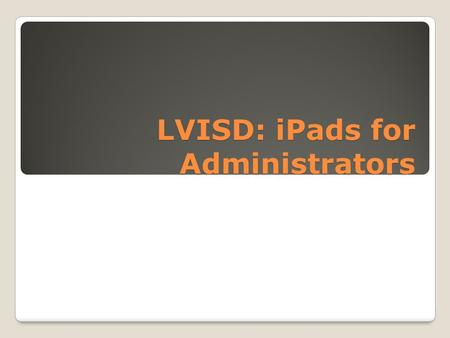 LVISD: iPads for Administrators. Welcome and Introduction Each participant has received a 32GB wifi and 3g enabled iPad. This session will introduce you.