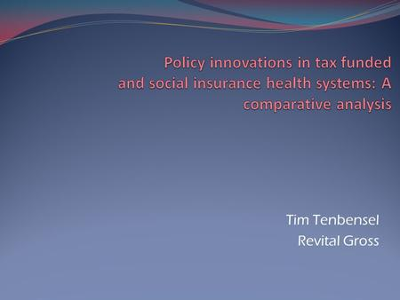 Tim Tenbensel Revital Gross. Introduction: Policy innovations Definition – policy innovation – a new strategy or approach to achieve health system goals.