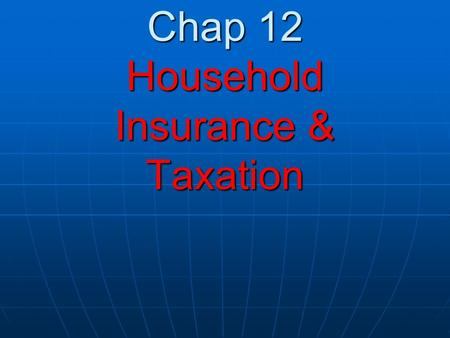 Chap 12 Household Insurance & Taxation. 1. The type of insurance households need Product liability Product liability Employers PRSI Employers PRSI Public.