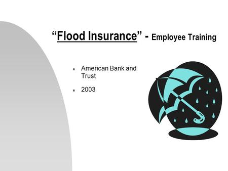 Flood Insurance - Employee Training n American Bank and Trust n 2003.