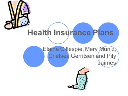 Health Insurance Plans Elaina Gillespie, Mery Muniz, Chelsea Gerritsen and Pily Jaimes.