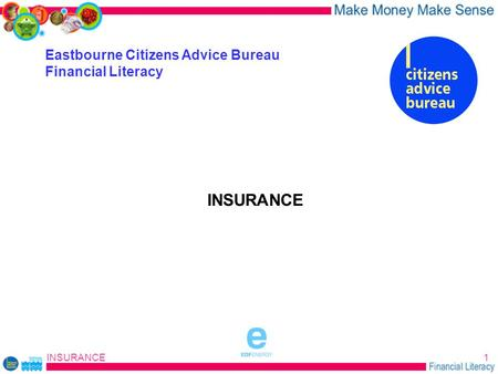 INSURANCE1 Eastbourne Citizens Advice Bureau Financial Literacy INSURANCE sponsored by.