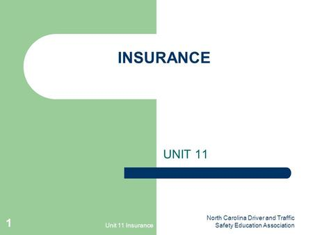Unit 11 Insurance North Carolina Driver and Traffic Safety Education Association 1 INSURANCE UNIT 11.