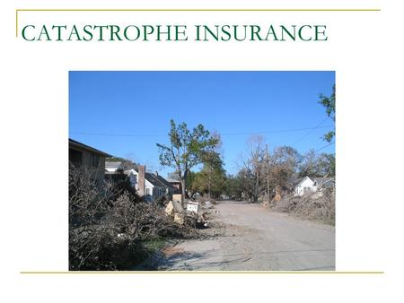 CATASTROPHE INSURANCE Insurance 101 The Myth: RISK PURE RISK - chance of a loss – usually computed in $$$. SPECULATIVE RISK – chance of a loss or gain.