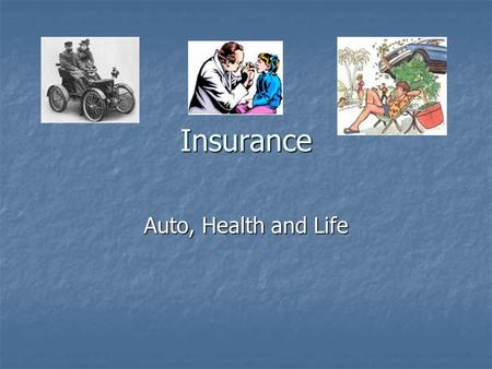Insurance Auto, Health and Life. Insurance Why do people have insurance? Why do people have insurance? What kinds of insurance can you get? What kinds.