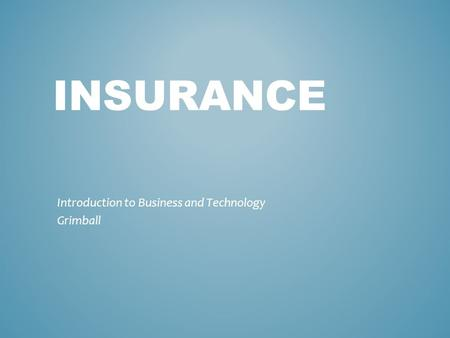 INSURANCE Introduction to Business and Technology Grimball.