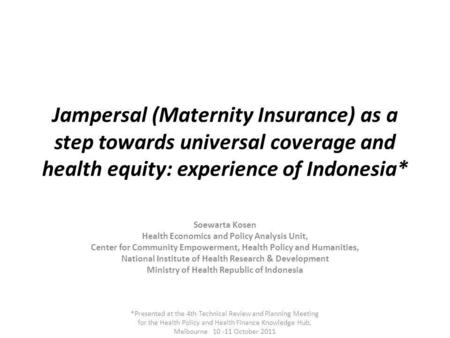 Jampersal (Maternity Insurance) as a step towards universal coverage and health equity: experience of Indonesia* Soewarta Kosen Health Economics and Policy.