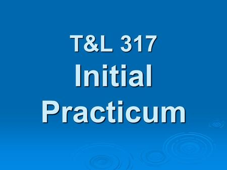 T&L 317 Initial Practicum. Contact Information Coordinator..........Lori White  address..... Office …..........509-335-0925.