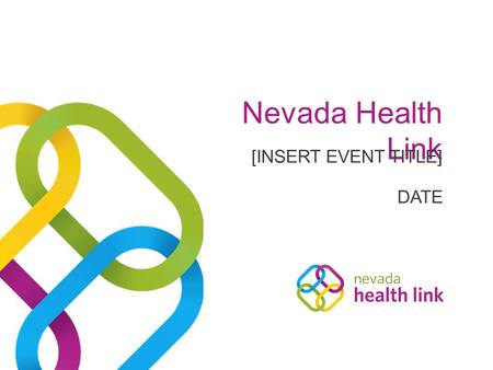 Nevada Health Link DATE [INSERT EVENT TITLE]. Agenda 1.What Is Health Insurance? 2.Why You Need It 3.Nevada Health Link 4.Plans & Eligibility 5.Whats.