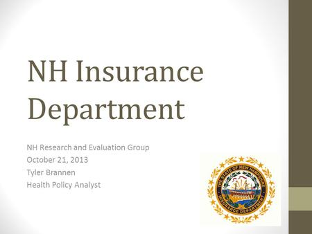 NH Insurance Department NH Research and Evaluation Group October 21, 2013 Tyler Brannen Health Policy Analyst.