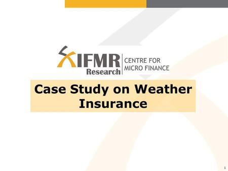 1 Case Study on Weather Insurance. Introduction Theory suggests households should diversify idiosyncratic risk. Yet, most individuals (and countries)
