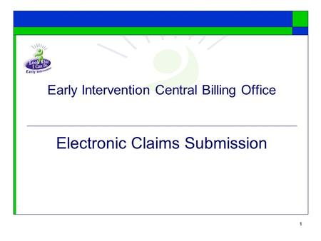 1 Early Intervention Central Billing Office Electronic Claims Submission.