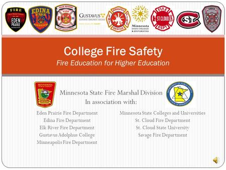 Minnesota State Fire Marshal Division In association with: College Fire Safety Fire Education for Higher Education Eden Prairie Fire Department Edina.