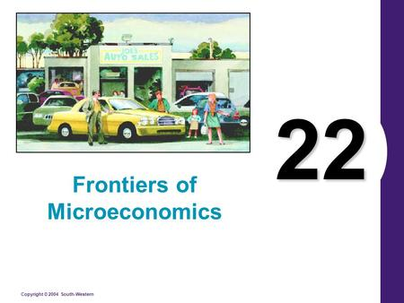 Copyright © 2004 South-Western 22 Frontiers of Microeconomics.