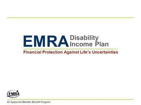 An Approved Member Benefit Program Disability Income Plan Financial Protection Against Lifes Uncertainties EMRA.