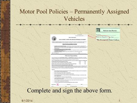 6/1/20141 Motor Pool Policies – Permanently Assigned Vehicles Complete and sign the above form. X X.