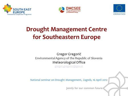 Gregor Gregorič Environmental Agency of the Republic of Slovenia Meteorological Office National seminar on Drought Management, Zagreb,