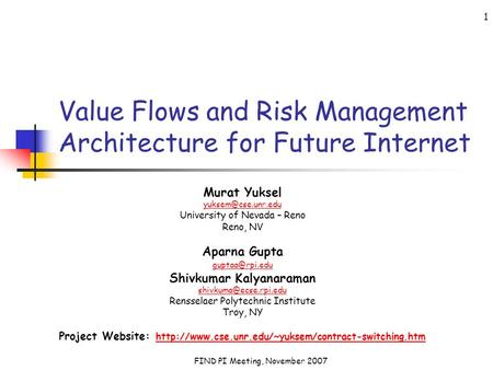 FIND PI Meeting, November 2007 1 Value Flows and Risk Management Architecture for Future Internet Murat Yuksel University of Nevada.