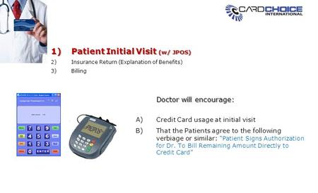 1)Patient Initial Visit (w/ JPOS) 2)Insurance Return (Explanation of Benefits) 3)Billing A)Credit Card usage at initial visit B)That the Patients agree.