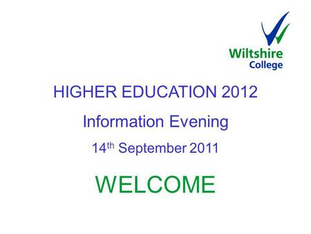 HIGHER EDUCATION 2012 Information Evening 14 th September 2011 WELCOME.