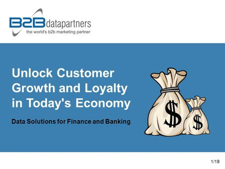 Unlock Customer Growth and Loyalty in Today's Economy Data Solutions for Finance and Banking 1/19.