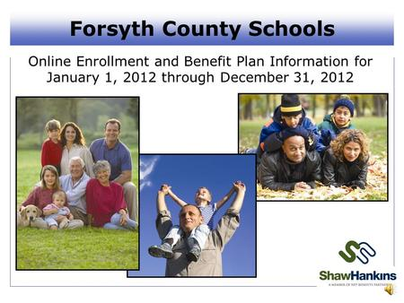 Forsyth County Schools Online Enrollment and Benefit Plan Information for January 1, 2012 through December 31, 2012.