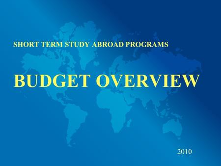 SHORT TERM STUDY ABROAD PROGRAMS BUDGET OVERVIEW 2010.
