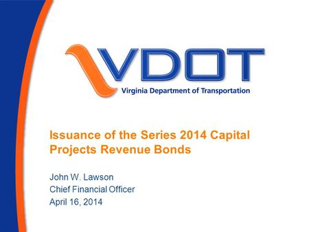 Issuance of the Series 2014 Capital Projects Revenue Bonds John W. Lawson Chief Financial Officer April 16, 2014.