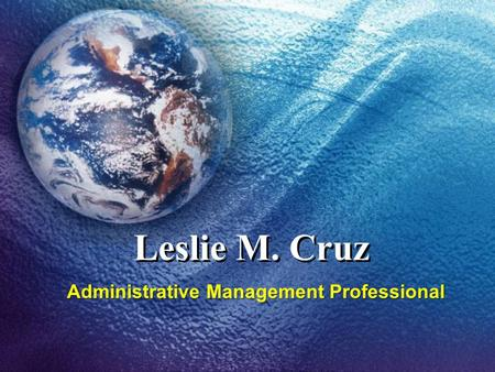 Leslie M. Cruz Administrative Management Professional.