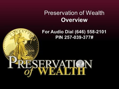 Preservation of Wealth Overview For Audio Dial (646) 558-2101 PIN 257-039-377#