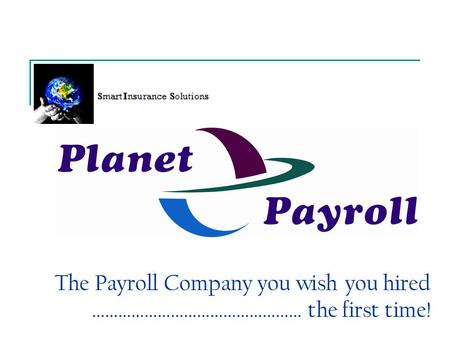 The Payroll Company you wish you hired ………………………………………… the first time!