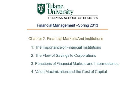 Financial Management –Spring 2013 Chapter 2: Financial Markets And Institutions 1.The Importance of Financial Institutions 2.The Flow of Savings to Corporations.