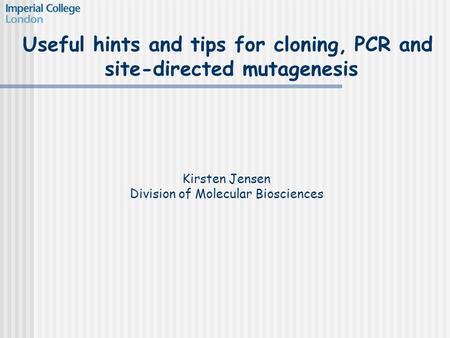 Useful hints and tips for cloning, PCR and site-directed mutagenesis