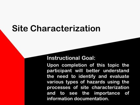 Site Characterization Instructional Goal: Upon completion of this topic the participant will better understand the need to identify and evaluate various.