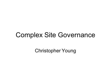 Complex Site Governance Christopher Young. Levels of governance What UNESCO wants What the government should do Management at site level.