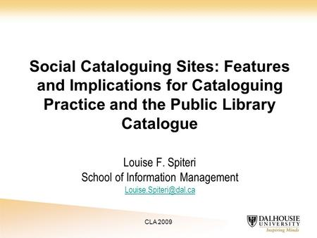 Louise F. Spiteri School of Information Management  Social Cataloguing Sites: Features and Implications for.