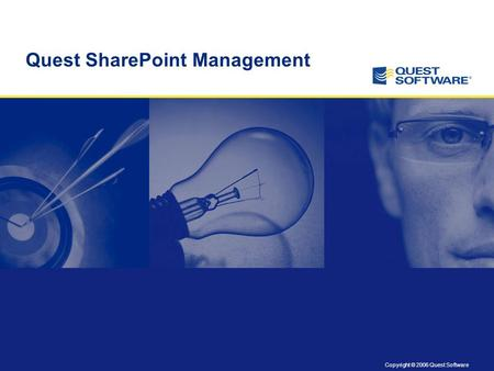 Copyright © 2006 Quest Software Quest SharePoint Management.