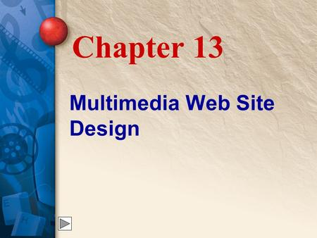 Multimedia Web Site Design Chapter 13. 13 Building an Effective Web Site Creating a Web site is easy, but creating one that is useful and attractive takes.