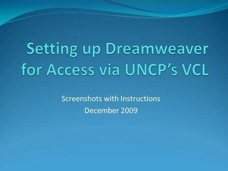 Screenshots with Instructions December 2009. Access UNCPs VCL www.uncp.edu/doit/vcl/ Access UNCPs VCL via DoITs website at the URL above. Instructions.