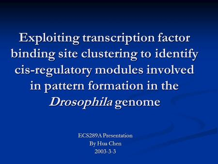 Exploiting transcription factor binding site clustering to identify cis-regulatory modules involved in pattern formation in the Drosophila genome ECS289A.