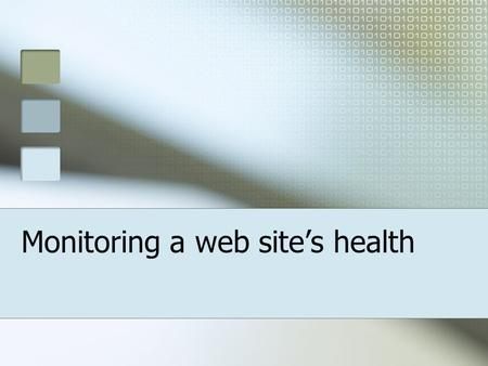 Monitoring a web sites health. Web Analytics - Definition Measurement of the behavior of visitors to a website Which aspects of the website work towards.