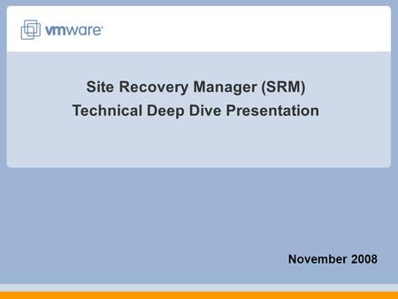 November 2008 Site Recovery Manager (SRM) Technical Deep Dive Presentation.