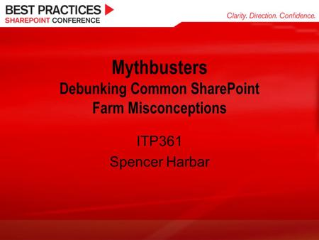 Mythbusters Debunking Common SharePoint Farm Misconceptions ITP361 Spencer Harbar.